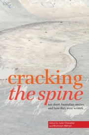 Cracking The Spine - Ten Australian stories and how they were written ebook by Edited by Julie Chevalier and Bronwyn Mehan