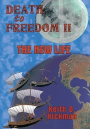 Death to Freedom II - The New Life ebook by Keith D. Hickman