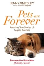 Pets are Forever - Amazing True Stories of Angelic Animals ebook by Jenny Smedley