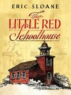 The Little Red Schoolhouse ebook by Eric Sloane