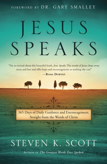 Jesus Speaks - 365 Days of Guidance and Encouragement, Straight from the Words of Christ ebook by Steven K. Scott