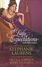 A Lady of Expectations and Other Stories: A Lady Of Expectations / The Secrets of a Courtesan / How to Woo a Spinster (Mills & Boon M&B) ebook by Stephanie Laurens, Nicola Cornick, Kasey Michaels