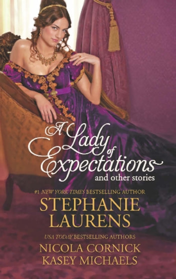 A Lady of Expectations and Other Stories: A Lady Of Expectations / The Secrets of a Courtesan / How to Woo a Spinster (Mills & Boon M&B) ebook by Stephanie Laurens,Nicola Cornick,Kasey Michaels