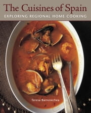The Cuisines of Spain - Exploring Regional Home Cooking ebook by Jeffrey Koehler,Christopher Hirsheimer,Teresa Barrenechea