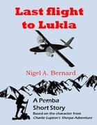 Last Flight to Lukla ebook by Nigel A. Bernard