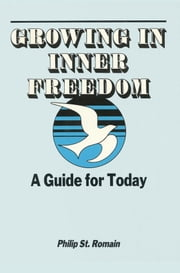 Growing in Inner Freedom: A Guide for Today ebook by Philip St. Romain