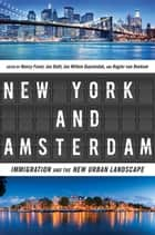 New York and Amsterdam - Immigration and the New Urban Landscape ebook by Nancy Foner, Jan Rath, Jan Willem Duyvendak,...