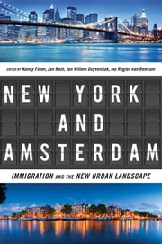 New York and Amsterdam - Immigration and the New Urban Landscape ebook by Nancy Foner,Jan Rath,Jan Willem Duyvendak,Rogier van Reekum
