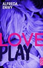 Love Play - la suite tant attendue de Love Deal ! eBook by Alfreda Enwy