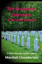 The Gruesome Foursome: A Terrorist Scenario ebook by Marshall Chamberlain