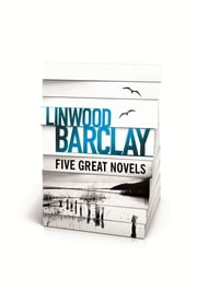 Linwood Barclay - Five Great Novels ebook by Linwood Barclay