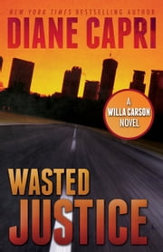 Wasted Justice - A Judge Willa Carson Thriller ebook by Diane Capri