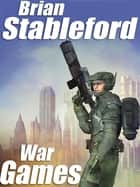 War Games - A Science Fiction Novel eBook by Brian Stableford