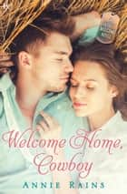 Welcome Home, Cowboy - A Hero's Welcome Novel ebook by Annie Rains