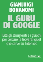 Il guru di Google ebook by Gianluigi Bonanomi