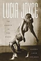 Lucia Joyce ebook by Carol Loeb Shloss