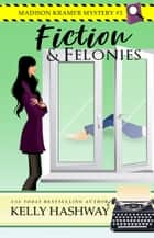 Fiction and Felonies (Madison Kramer Mystery #3) ebook by