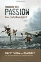 Producing with Passion ebook by Dorothy Fadiman,Levelle Tony