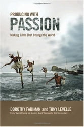 Producing with Passion - Making Films That Change the World ebook by Dorothy Fadiman,Levelle Tony