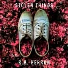 Stolen Things - A Novel audiobook by R. H. Herron