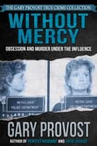 Without Mercy: Obsession and Murder Under the Influence ebook by
