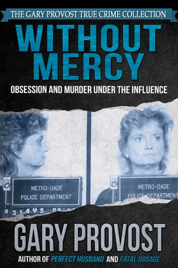 Without Mercy: Obsession and Murder Under the Influence ebook by Gary Provost