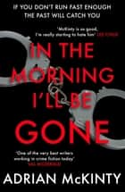 In the Morning I'll be Gone ebook by Adrian McKinty
