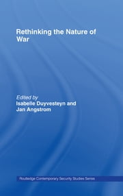 Rethinking the Nature of War ebook by Jan Angstrom,Isabelle Duyvesteyn