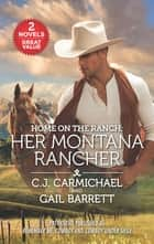Home on the Ranch: Her Montana Rancher ebook by C.J. Carmichael, Gail Barrett