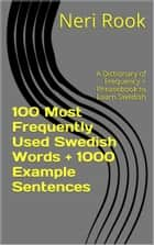 100 Most Frequently Used Swedish Words + 1000 Example Sentences: A Dictionary of Frequency + Phrasebook to Learn Swedish ebook by Neri Rook