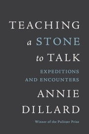Teaching a Stone to Talk ebook by Annie Dillard