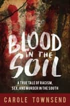 Blood in the Soil ebook by Carole Townsend