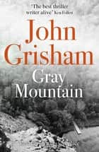 Gray Mountain - A Bestselling Thrilling, Fast-Paced Suspense Story ebook by John Grisham