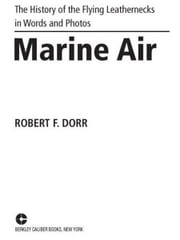 Marine Air - The History of the Flying Leathernecks in Words and Photos ebook by Robert F. Dorr