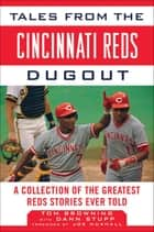 Tales from the Cincinnati Reds Dugout - A Collection of the Greatest Reds Stories Ever Told ebook by Tom Browning, Dann Stupp, Joe Nuxhall