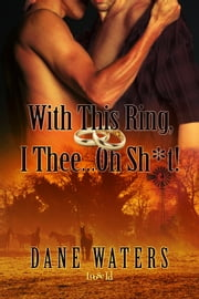 With This Ring, I Thee…Oh, Sh*t! ebook by Dane Waters