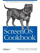 ScreenOS Cookbook - Time-Saving Techniques for ScreenOS Administrators ebook by Stefan Brunner, Vik Davar, David Delcourt,...