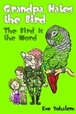 GRANDPA HATES THE BIRD: The Bird is the Word (Story #2)