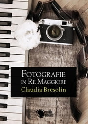 Fotografie in Re Maggiore ebook by Claudia Bresolin