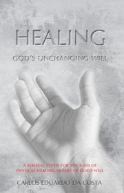Healing - God's Unchanging Will ebook by Carlos Eduardo da Costa