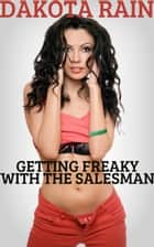 Getting Freaky With The Salesman ebook by Dakota Rain