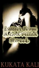 Letters From a God Filled Soul ebook by Kukata Kali