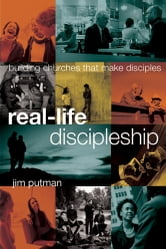 Real-Life Discipleship - Building Churches That Make Disciples ebook by Jim Putman