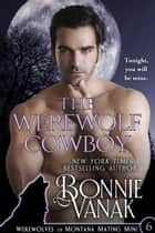 The Werewolf Cowboy - Werewolves of Montana Mating Mini #6 eBook par Bonnie Vanak