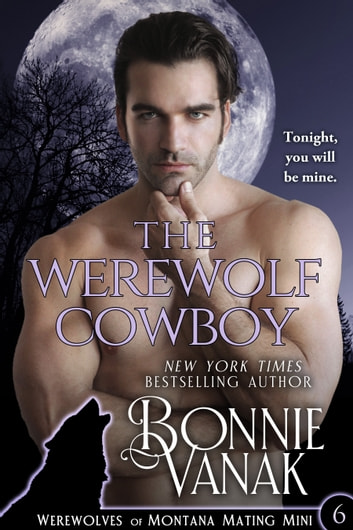 The Werewolf Cowboy - Werewolves of Montana Mating Mini #6 ebook by Bonnie Vanak