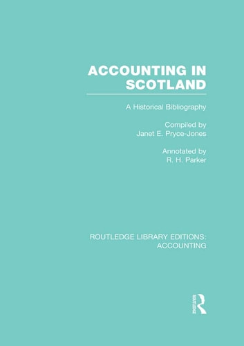 Accounting in Scotland (RLE Accounting) - A Historical Bibliography ebook by