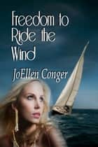 Freedom To Ride The Wind ebook by JoEllen Conger
