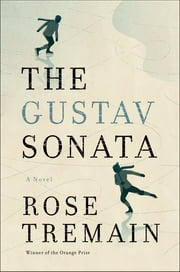 The Gustav Sonata: A Novel ebook by Rose Tremain