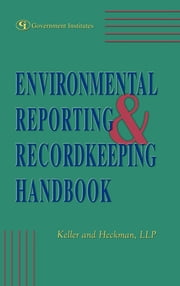 Environmental Reporting & Recordkeeping Handbook - Sound Strategies and Legal Insights ebook by Martha E. Marrapese,Thomas C. Berger,Anthony W. Demangone,John B. Dubeck,Peter L. de la Cruz