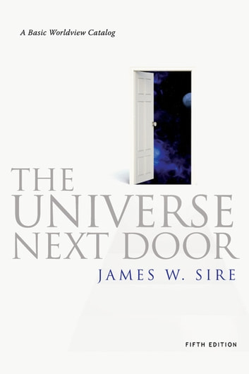 The Universe Next Door - A Basic Worldview Catalog ebook by James W. Sire